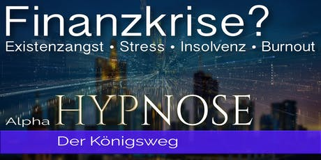 Raus aus der Finanzkrise mit HYPNOSE! Tickets