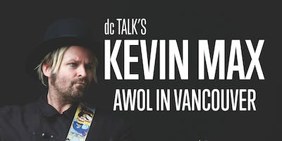 Kevin Max. AWOL in Vancouver.