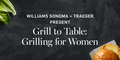 Williams Sonoma + Traeger Present Grill to Table: A Girls' Night Out on the Grill