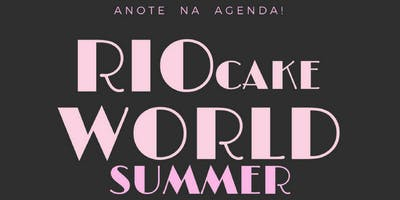 RIO CAKE WORLD SUMMER 2019