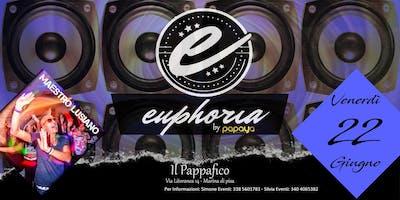 Venerdì 22 Giugno 2018 Euphoria by Papaya