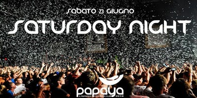 Sabato 23 Giugno: SATURDAY NIGHT - Papaya