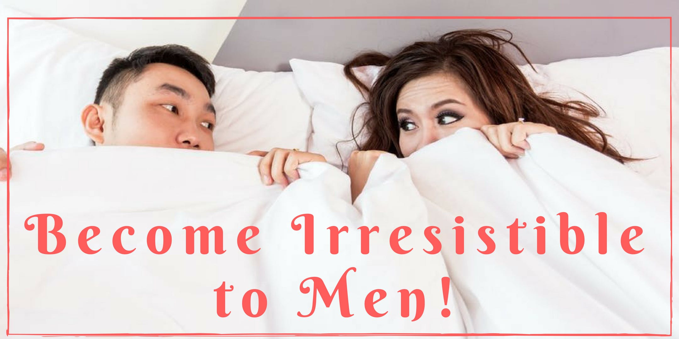 Irresistible 101 - An online Masterclass for Women Looking for Men