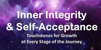 Inner Integrity  & Self-Acceptance - Touchstones for Growth  at Every Stage of the Journey