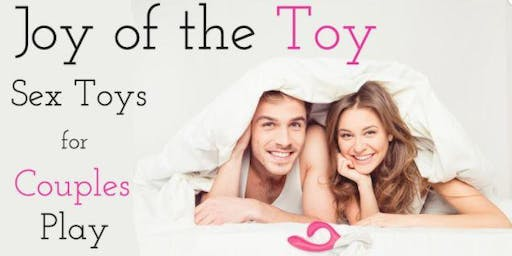 Joy of the Toys! Sex Toys for Couples: A Workshop