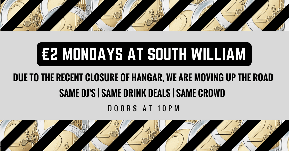 €2 Mondays At South William - €2 Vodkas/Btl Beers - Every Monday