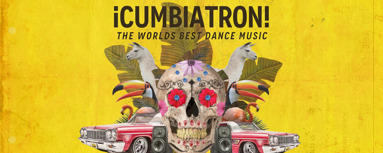 Cumbiatron! : The Worlds Best Dance Music - 21 JUL 2018