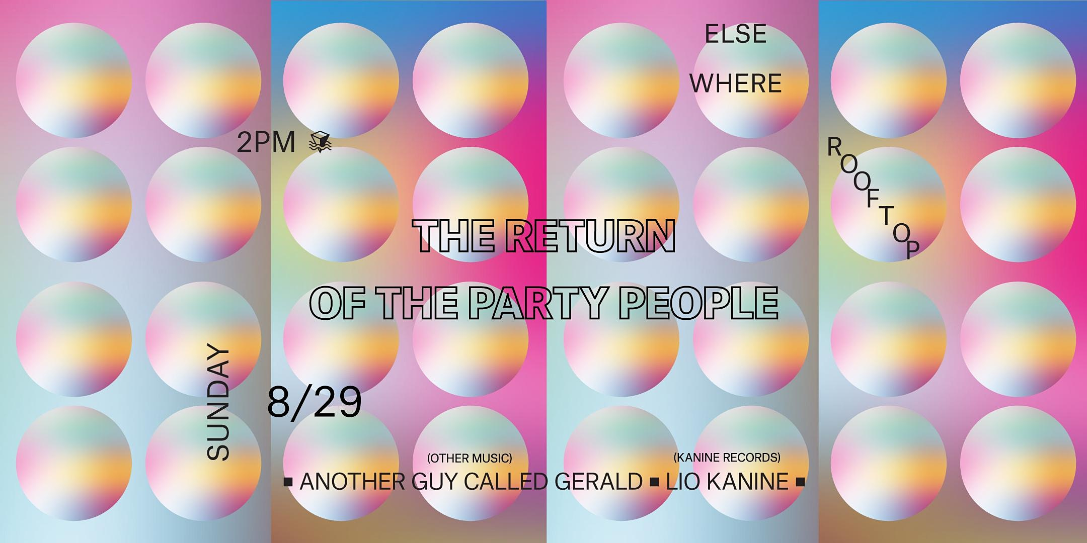 The Return of the Party People w/ Another Guy Called Gerald + Lio Kanine
