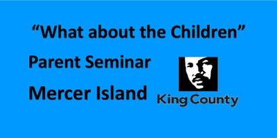 """Parent Seminar """"What about the children?"""" - Mercer Island - King County"""