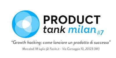 ProductTank Milano #7 - Growth Hacking: come lanciare un prodotto di successo