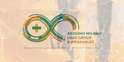 Spritz Party - Arduino User Group & Wearables Milano - 17 Luglio 2018