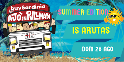 SUMMER EDITION BUYSARDINIA E AJO IN PULLMAN: IS ARUTAS DOM 26 AGO