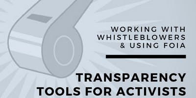 Transparency Tools for Justice Activists: Working with Whistleblowers & Using FOIA