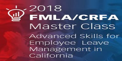 2018 FMLA/CFRA Master Class: Advanced Skills for Employee Leave Management in California (blr)