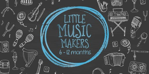 Little Music Makers: Sing, Play, Grow - 6 to 12 months