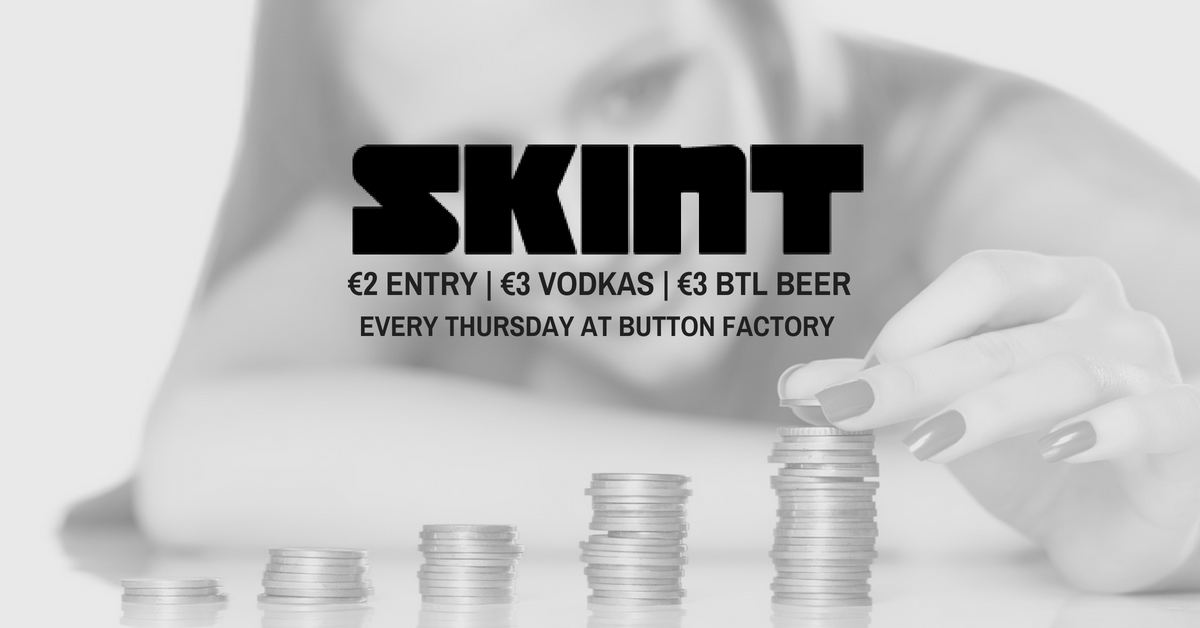 Skint Thursdays First Birthday At Button Factory - €3 Vodkas/Btl Beers