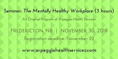 The Mentally Healthy Workplace - Fredericton, NB - Nov. 30, 2018