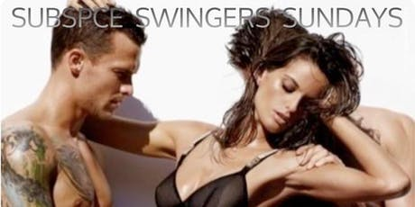 "SUBSPACE SWINGERS SUNDAY ""GET IT IN AND GET IT OUT"" PARTY!! tickets"