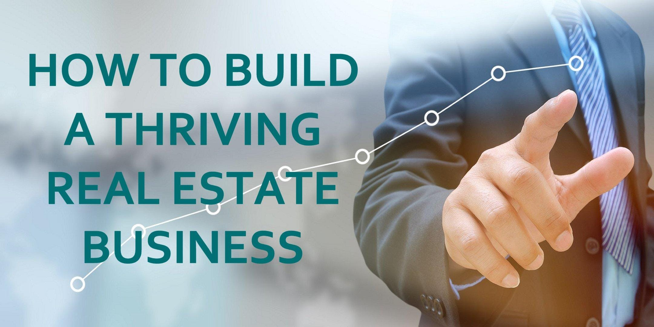How To Build A Thriving Real Estate Business