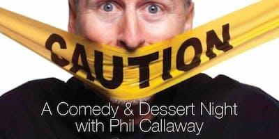 PHIL CALLAWAY COMEDY DESSERT SHOW