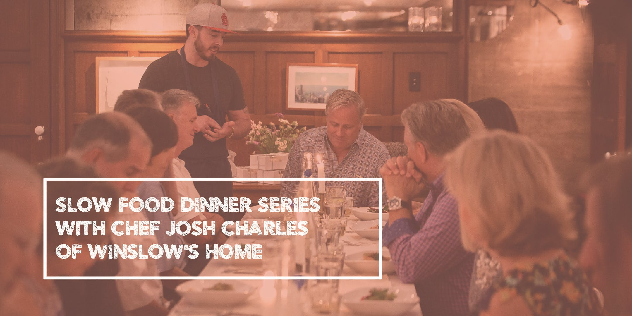 The Slow Food Dinner with Chef Josh Charles o