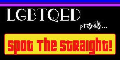 LGBTQED Presents: Spot the Straight!