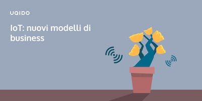 IoT: nuovi modelli di business | Uqido talks about