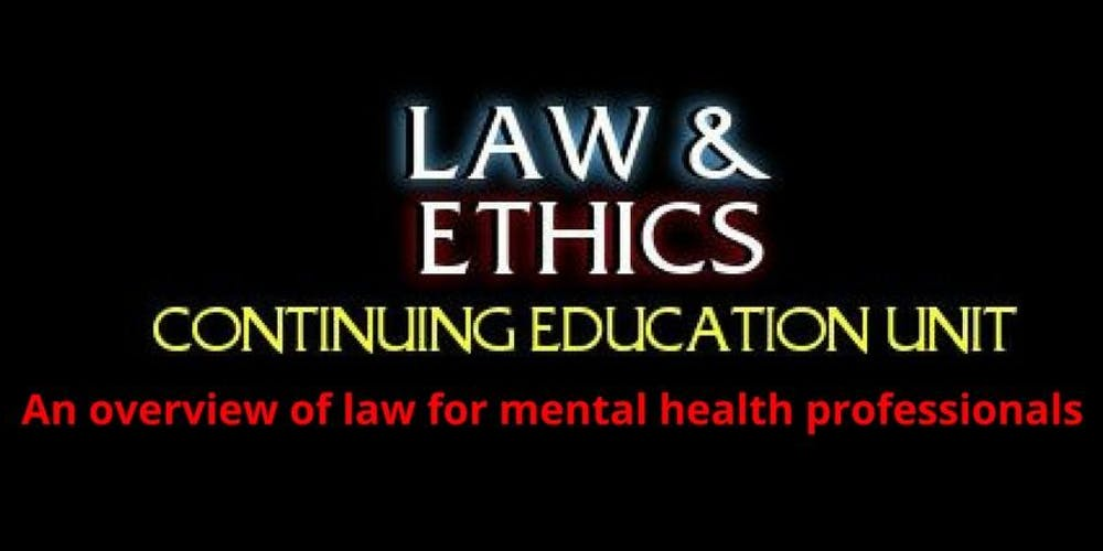 Law and Ethics: An overview of law for mental health professionals - 6 CEs