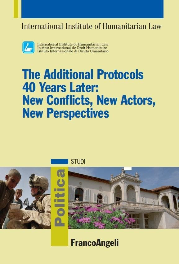 The Additional Protocols 40 Years Later: New Conflicts, New Actors, New Perspectives