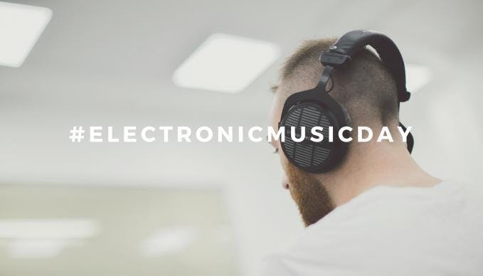 #ElectronicMusicDay