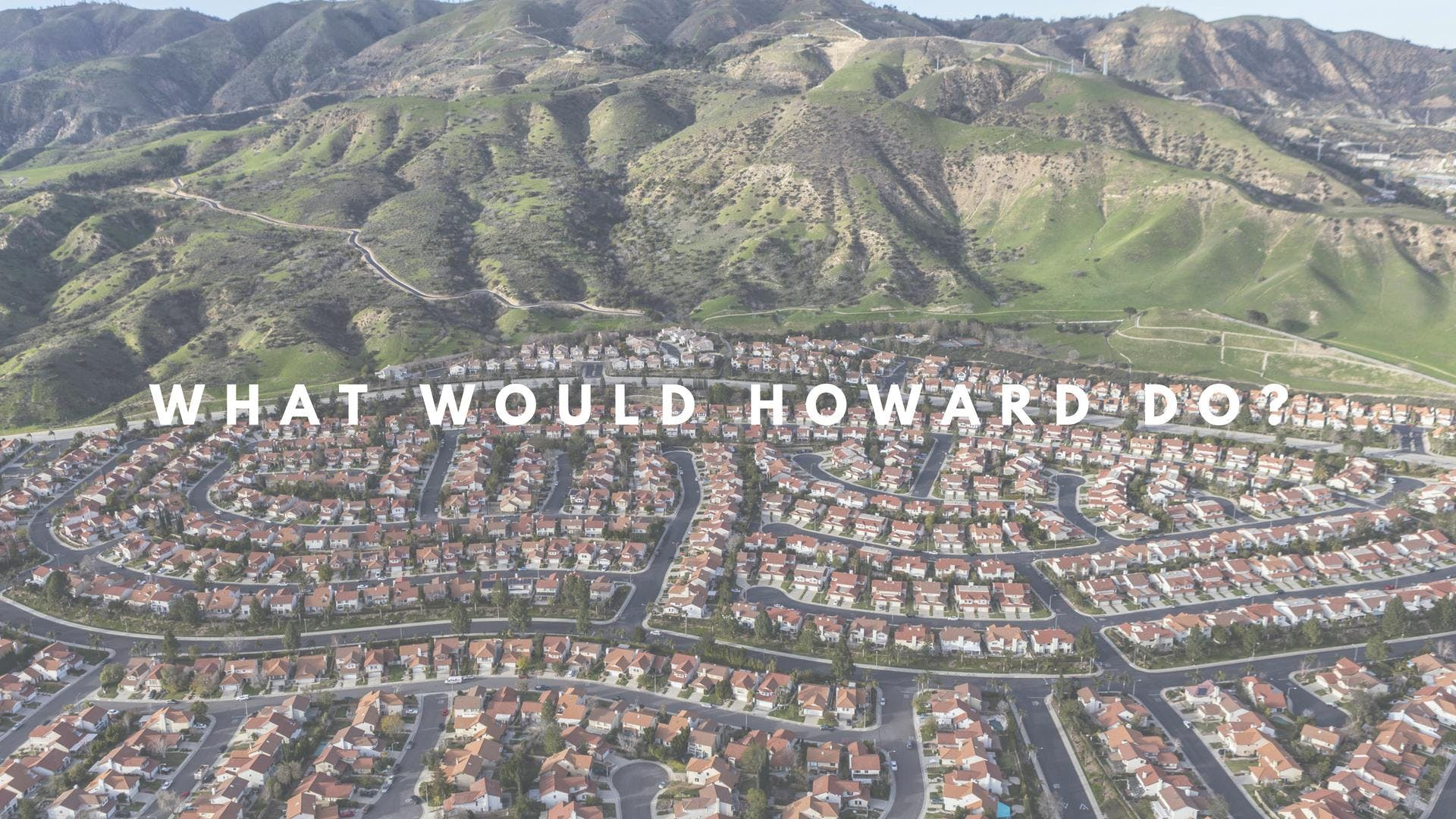 What Would Howard* Do? Conference: Home Ownership and the American ...