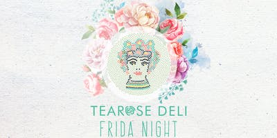 Frida Night @ tearose deli