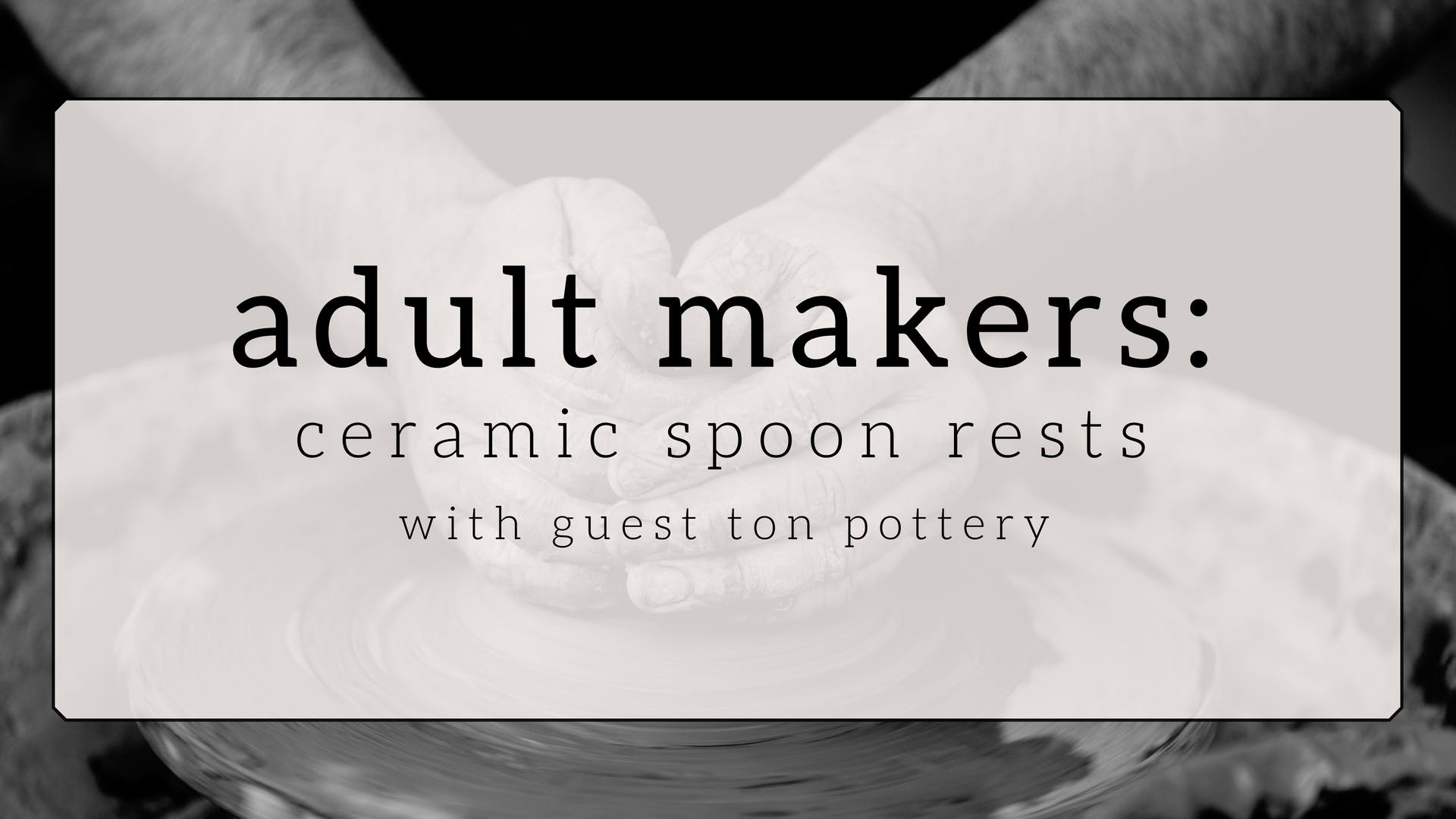 Adult Makers with Ton Pottery