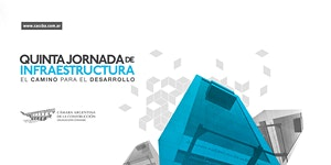 "5ta. Jornada de Infraestructura ""El Camino para el..."