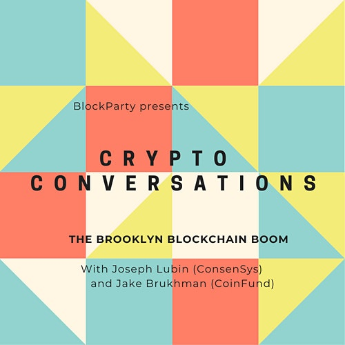 830pm BlockParty Presents Crypto Conversations With Joseph Lubin (ConsenSys) and Jake Brukhman (CoinFund)