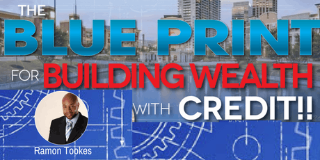 Recharging your personal credit and building business credit the blueprint for building wealth with credit event presented by ramon tookes tickets malvernweather Images