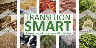Transition Smart: Farmers-to-Processors Workshop