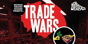 TRADE WARS presented by Michigan Sneaker XChange -...
