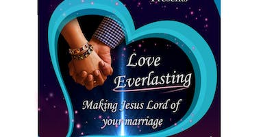 """Love Everlasting: Making Jesus Lord of Your Marriage\"" Married Couples Getaway"
