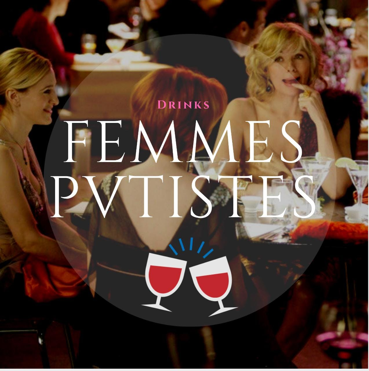 FEMMES PVTISTES   DRIINKS !
