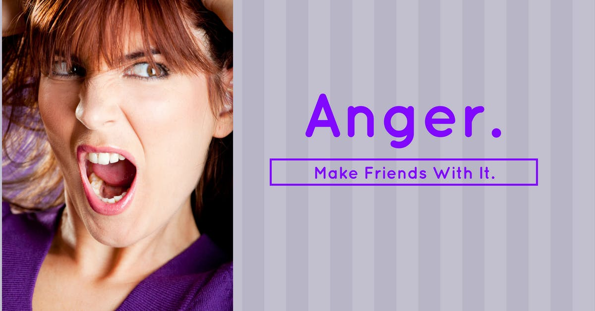 Making Friends With Anger