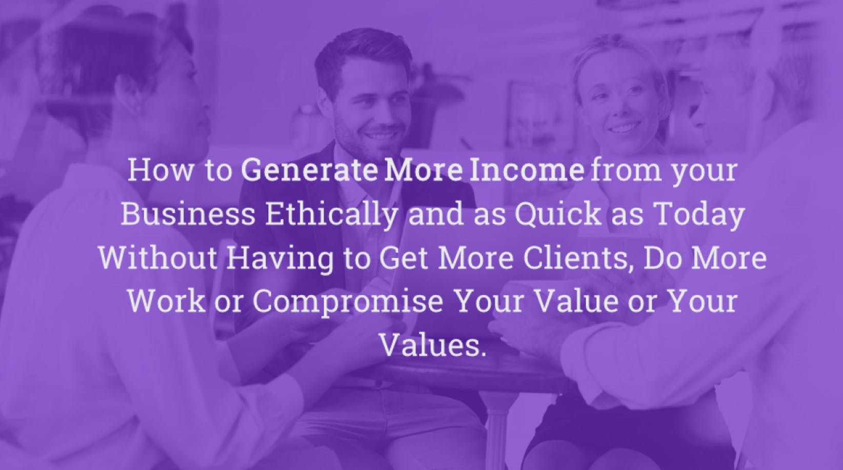 Free - For Professionals: How to Generate More Income Ethically Without Having to Get More Clients