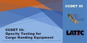 CCDET III: Opacity Testing for Cargo Handling Equipment