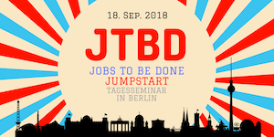 Jobs to Be Done Jumpstart - JTBD Tagesseminar in Berlin