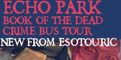 Esotouric's Echo Park Book of the Dead crime bus tour