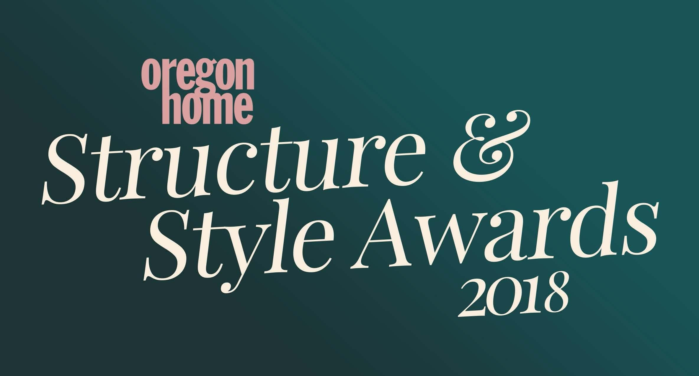 2018 Oregon Home Structure + Style Awards