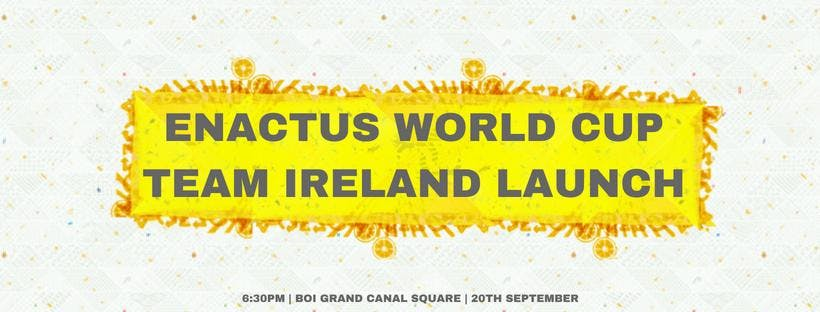 Enactus World Cup 2018 - Team Ireland Launch