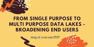 From Single Purpose to Multi Purpose Data Lakes - Broadening End Users