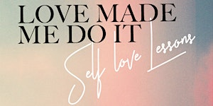 Love Made Me Do It Self Love Lessons