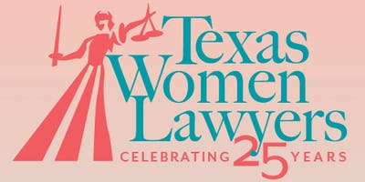 2019 Texas Women Lawyers Annual CLE: Celebrating 25 Years